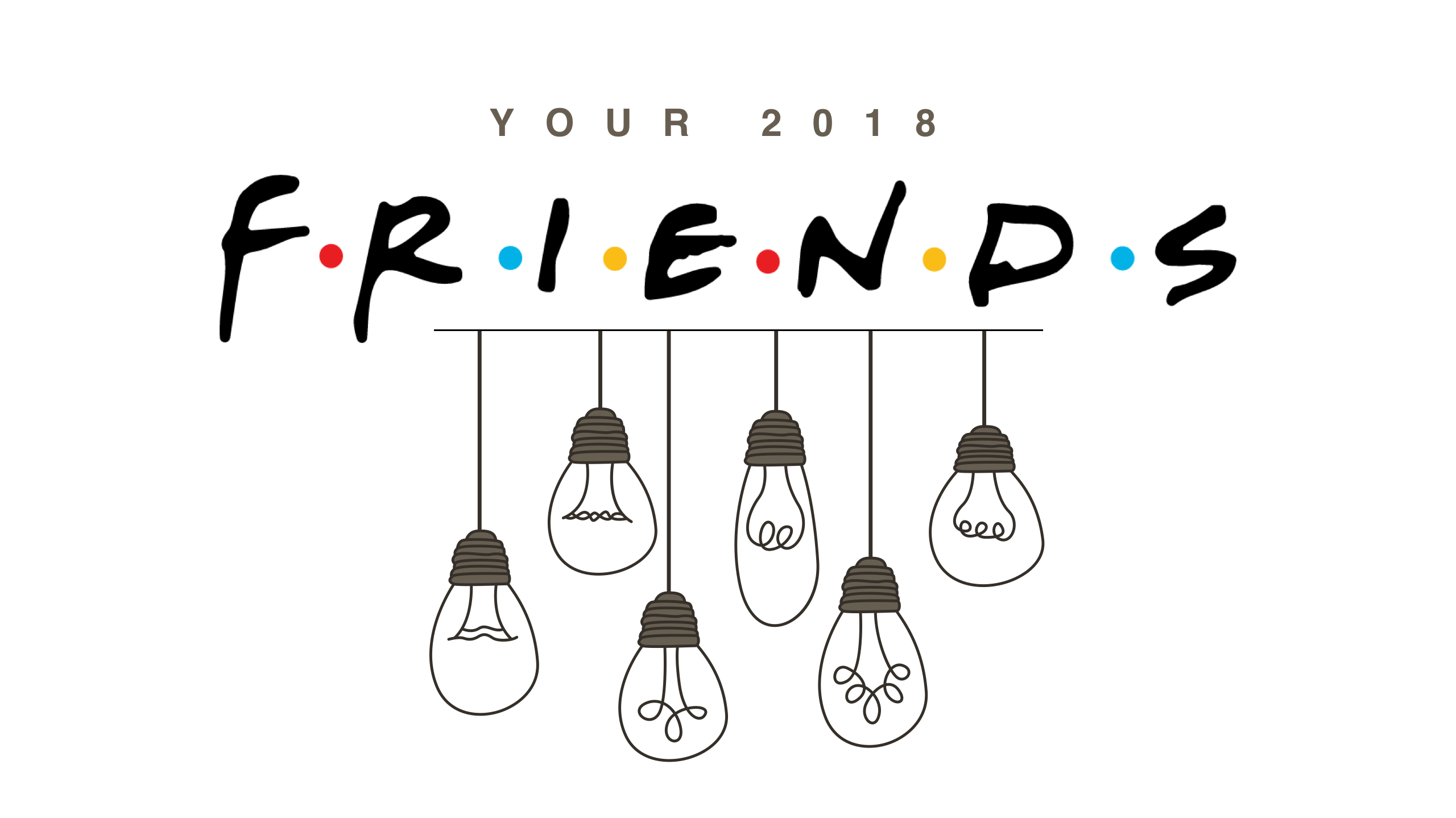 YOUR 2018 FRIENDS